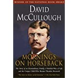 Mornings on Horseback: The Story of an Extraordinary Family, a Vanished Way of Life and the Unique Child Who Became Theodore Roosevelt ~ David G. McCullough