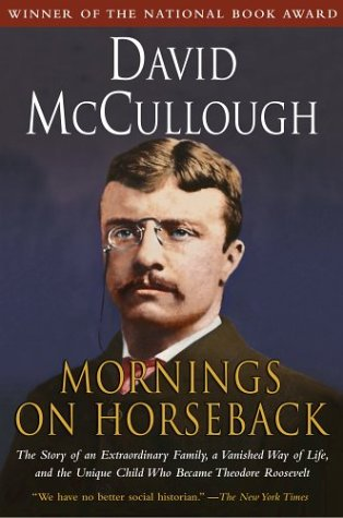 Mornings on Horseback The Story of an Extraordinary Family  a Vanished Way of Life and the Unique Child Who Became Theodore Roosevelt