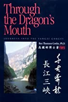 Through the Dragon's Mouth: Journeys Into the Yangtzi's Three Gorges