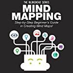 Mind Mapping: Step-by-Step Beginner's Guide in Creating Mind Maps! (The Blokehead Success Series) |  The Blokehead