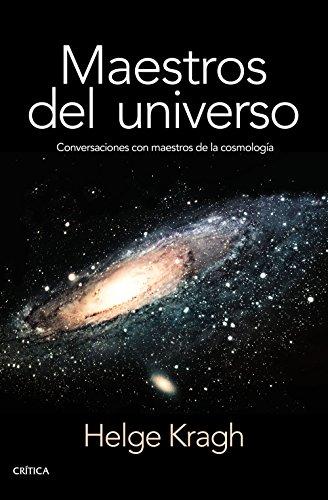 Maestros del universo: Conversaciones con los cosmólogos del pasado