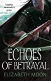 Echoes Of Betrayal: Paladin's Legacy: Book Three: 3/3 Elizabeth Moon