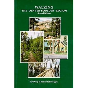 Walking the Denver-Boulder Region, Second Edition Robert Folzenlogen and Darcy