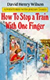 img - for How to Stop a Train with One Finger (Adventures with Jeremy James) book / textbook / text book