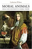 Moral animals:ideals and constraints in moral theory