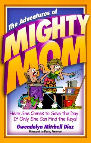 Adventures of Mighty Mom, GWENDOLYN MITCHELL DIAZ