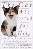 img - for The Cat Who Cried for Help: Attitudes, Emotions, and the Psychology of Cats book / textbook / text book