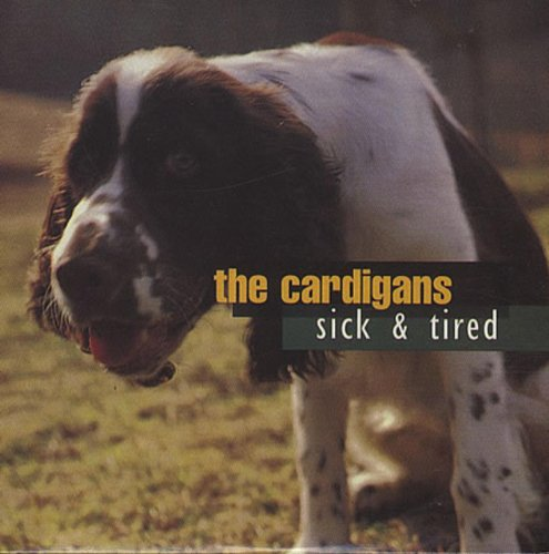 The Cardigans - Sick & Tired - Zortam Music