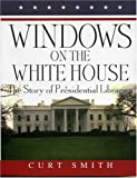 Windows on the White House: The Story of Presidential Libraries
