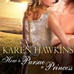 How to Pursue a Princess: Duchess Diaries, Book 2 (       UNABRIDGED) by Karen Hawkins Narrated by Alison Larkin