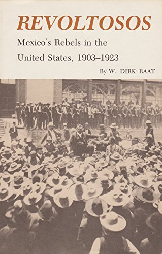 Revoltosos: Mexico's Rebels in the United States, 1903-1923