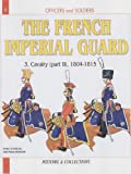The French Imperial Guard: v. 3,Pt. II: Cavalry - 1804-1815 (Officers and Soldiers)