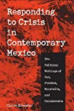 img - for Responding to Crisis in Contemporary Mexico: The Political Writings of Paz, Fuentes, Monsiv is, and Poniatowska book / textbook / text book