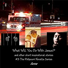 What Will You Do With Jesus?: And Other Short Stories 3: The Potpourri Novella Series (       UNABRIDGED) by Anne Westhafer, Clarise Westhafer Narrated by Patricia Morris