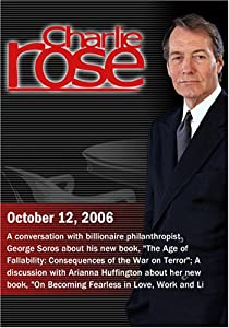 Charlie Rose with George Soros; A discussion with Arianna Huffington    (October 12, 2006)