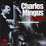 Charles Mingus in Paris: The Complete...