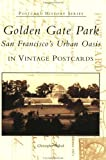 Golden Gate Park:    San Francisco's Urban Oasis in Vintage Postcards (CA) (Postcard History Series)