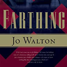 Farthing: Small Change, Book 1 (       UNABRIDGED) by Jo Walton Narrated by John Keating, Bianca Amato