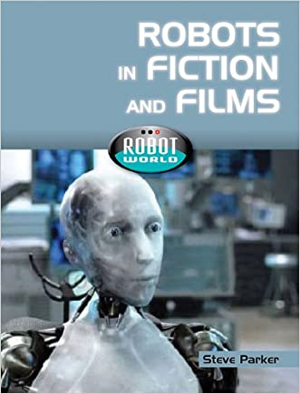 Robots in Fiction and Films (Robot World)