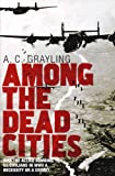 Among the Dead Cities: Was the Allied Bombing of Civilians in WWII a Necessity or a Crime? (0747585024) by Grayling, A. C.