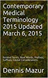 Contemporary Medical Terminology 2015 Updated March 6, 2015: Related Terms, Root Words, Prefixes, Suffixes, Causal Considerations