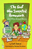 The Goof Who Invented Homework: And Other School Poems