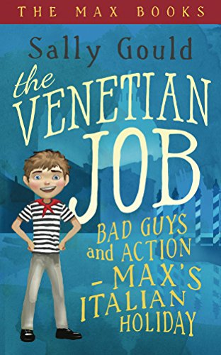 The Venetian Job: Bad Guys & Action - Max's Italian Holiday by Sally Gould