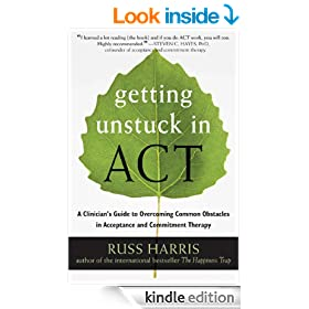 Getting Unstuck in ACT: A Clinician's Guide to Overcoming Common Obstacles in Acceptance and Commitment Therapy