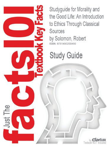 Studyguide for Morality and the Good Life: An Introduction to Ethics Through Classical Sources by Solomon, Robert