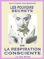 LES POUVOIRS SECRETS DE LA RESPIRATION CONSCIENTE