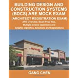 Building Design and Construction Systems (BDCS) ARE Mock Exam (Architect Registration Exam): ARE Overview, Exam Prep Tips, Multiple-Choice Questions and Graphic Vignettes, Solutions and Explanationsby Gang Chen