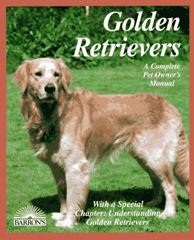Golden Retrievers: Everything About Purchase, Care, Nutrition, Diseases, Behavior, and Breeding (Pet Owner's Manuals), Jaime J. Sucher