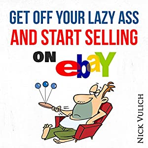 Get Off Your Lazy Ass and Start Selling on eBay Audiobook