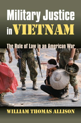 Military Justice in Vietnam: The Rule of Law in an American War (Modern War Studies)