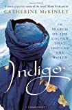 img - for Indigo: In Search of the Colour that Seduced the World by McKinley, Catherine E. (2012) Paperback book / textbook / text book
