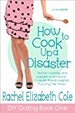 How to Cook Up a Disaster (DIY Dating Book 1)