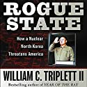Rogue State: How a Nuclear North Korea Threatens America Audiobook by William C. Triplett Narrated by Bruce Mann