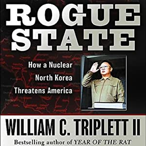 Rogue State: How a Nuclear North Korea Threatens America | [William C. Triplett]