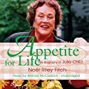 Appetite for Life: The Biography of Julia Child (       UNABRIDGED) by Noel Riley Fitch Narrated by Wanda McCaddon