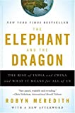 The Elephant and the Dragon: The Rise of India and China and What It Means for All of Us by Robyn Meredith