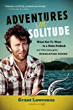 Adventures in Solitude: What Not to Wear to a Nudist Potluck and Other Stories from Desolation Sound