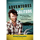Adventures in Solitude: What Not to Wear to a Nudist Potluck and Other Stories from Desolation Soundby Grant Lawrence