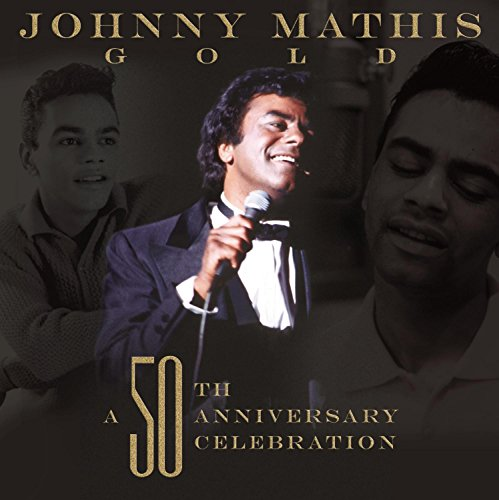 Johnny Mathis - Johnny Mathis Gold A 50th Anniversary Celebration - Zortam Music