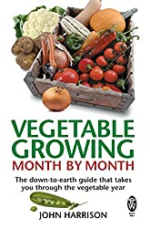 Vegetable Growing Month-by-Month- The down-to-earth guide that takes you through the vegetable year
