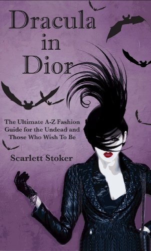 Book: Dracula in Dior - The Ultimate A-Z Fashion Guide for the Undead and Those Who Wish To Be by Scarlett Stoker