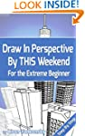 Draw In Perspective By This Weekend:...