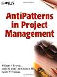 img - for AntiPatterns in Project Management 1st (first) Edition by Brown, William J., McCormick III, Hays W.