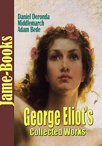 George Eliot - George Eliot's Collected Works: Adam Bede, Middlemarch, Daniel Deronda, and More! (17 Works) (English Edition)