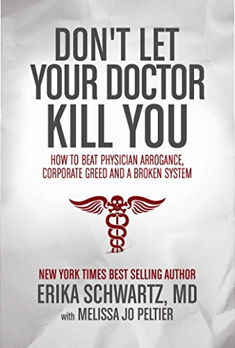 Don't Let Your Doctor Kill You: How to Beat Physician Arrogance, Corporate Greed and a Broken System PDF