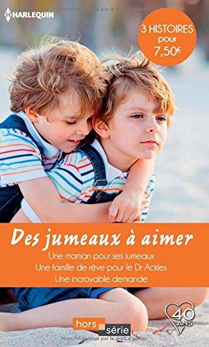 Des jumeaux à aimer: Une maman pour ses jumeaux - Une famille de rêve pour le Dr Ackles - Une incroyable demande
